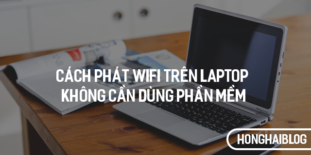 Cách phát WiFi trên Laptop không cần dùng phần mềm