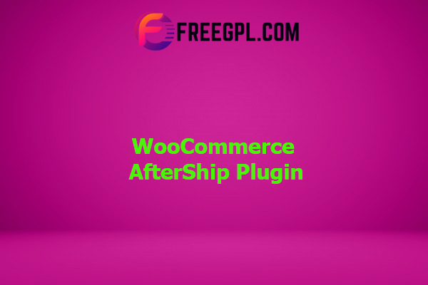 WooCommerce AfterShip WordPress Plugin Nulled Download Free