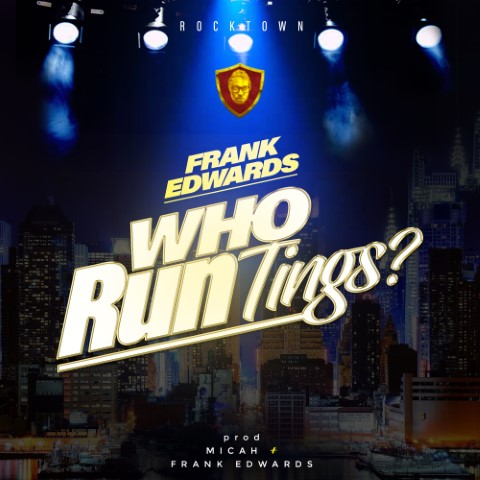 Audio + Lyrics Frank Edwards - Who Run Tings? Lyrics | ofofomedia