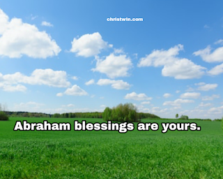 Abraham's blessings are yours