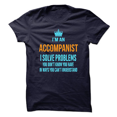 I'm aAccompanist I solve problems shirt