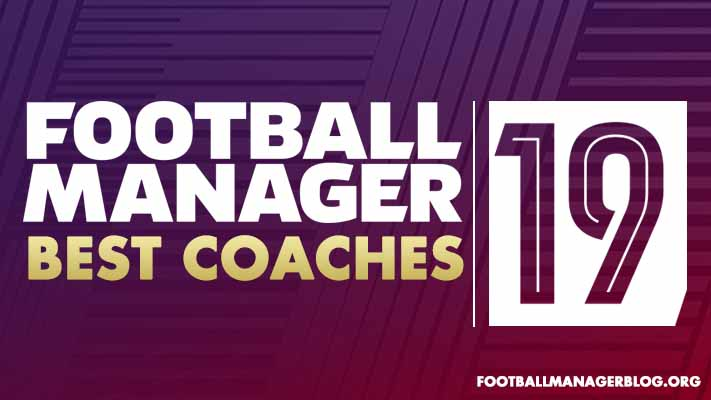 Football Manager 2019 Best Coaches | FM19 5 Star Coaching Team