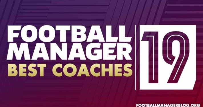Fm 2019 Best Coaches Football Manager 2019 Best Coaches | FM19 5 Star Coaching Team
