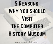 5 Reasons why you should visit the Computer History Museum