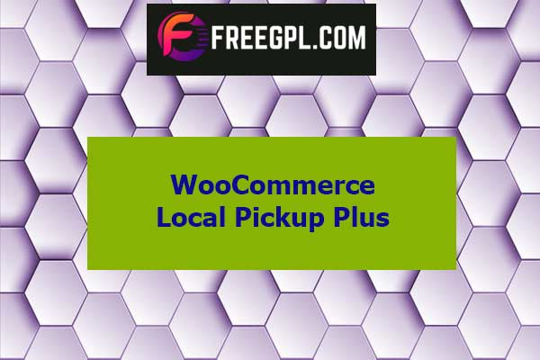WooCommerce Local Pickup Plus Nulled Download Free