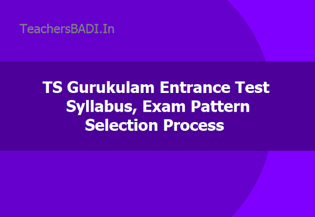 TS Gurukulam Entrance Test Syllabus, Exam Pattern, Selection Process