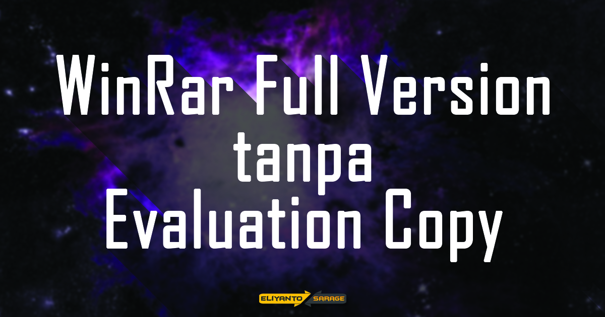 Membuat WinRar Full Version Tanpa Evaluation Copy