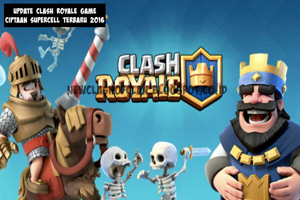 Update Clash Royale Game Ciptaan Supercell Terbaru 2016 CLASH OF