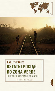 """#102 Recenzja książki """"Ostatni pociąg do Zona Verde. Lądem z Kapsztadu do Angoli"""" Paul Theroux"""