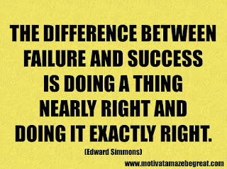 Success Inspirational Quotes: 28. The difference between failure and success is doing a thing nearly right and doing it exactly right. - Edward Simmons