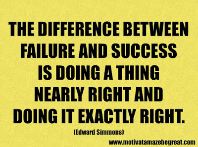 """Life Quotes About Success: """"The difference between failure and success is doing a thing nearly right and doing it exactly right."""" - Edward Simmons"""
