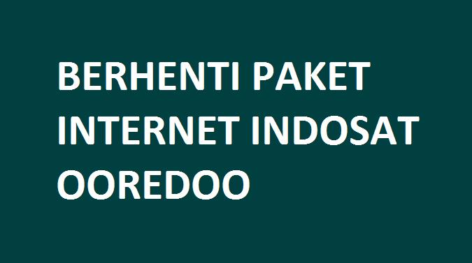 Cara unreg Berhenti Berlangganan Paket Internet Indosat Terbaru 2019