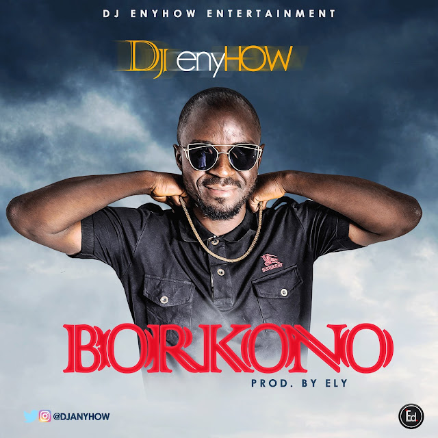 MUSIC: DJ ENYHOW- BORKONO