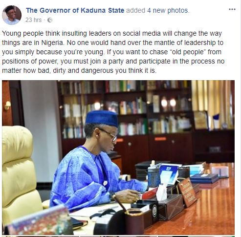 Governor Nasir El-Rufai of Kaduna State has said insulting leaders on social media will not change how things are in Nigeria.