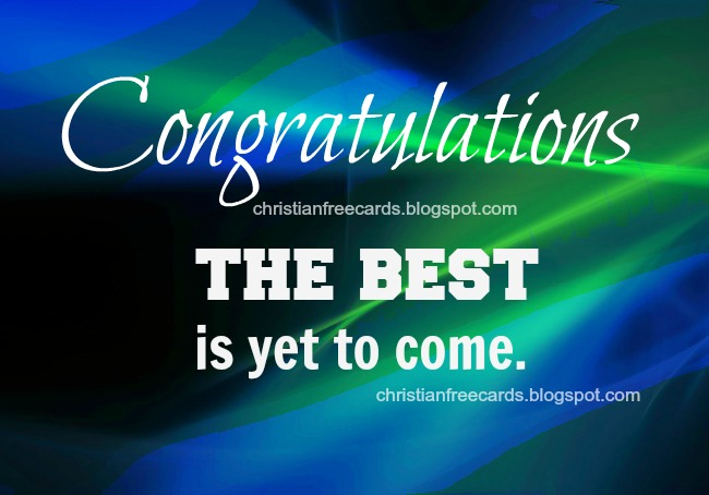 Congratulations, The Best is yet to come. free christian card for happy birthday, bday, free christian quotes for friends, congratulate son, daughter. Free image.