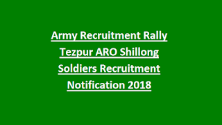 Army Recruitment Rally Tezpur ARO Shillong Soldiers Recruitment Notification 2018