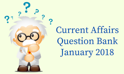 Monthly Current Affairs Question Bank- January 2018 | GK Digest