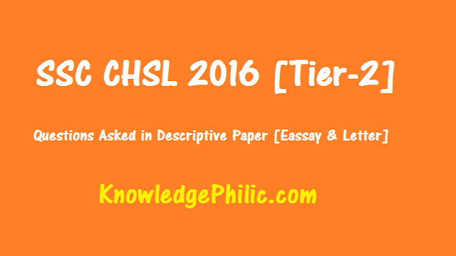 SSC CHSL 2016 Tier 2 Questions asked in Descriptive Paper [Essay and Letter]