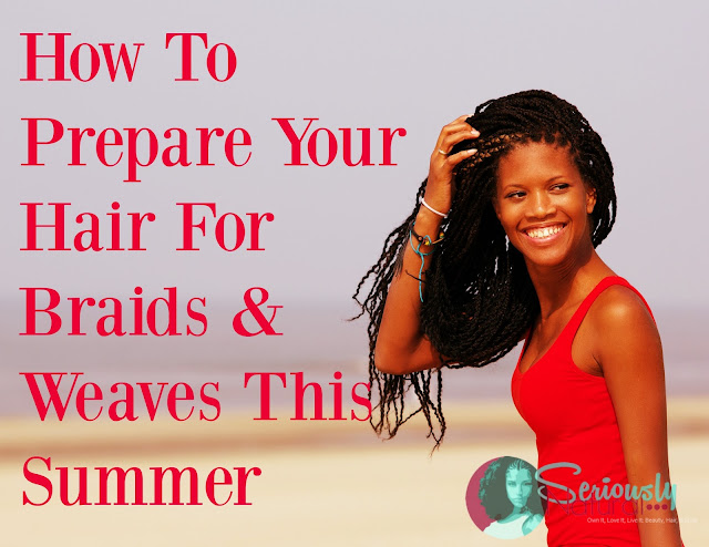 How To Prepare Your Hair For Braids & Weaves This Summer