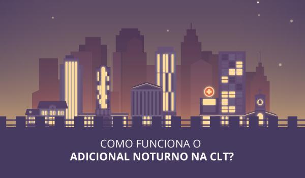 Como funciona o adicional noturno na CLT?