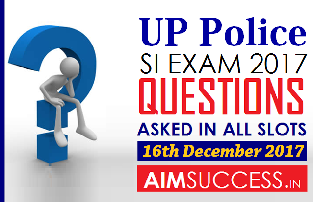 Questions Asked in UP Police SI Exam 16th December 2017