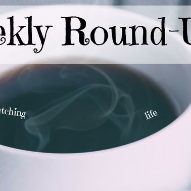 Weekly Round-Up: Netflix and reading and writing