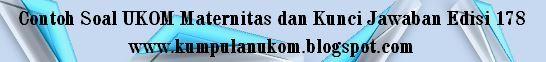 Contoh Soal Ukom Maternitas Dan Kunci Jawaban Edisi 178