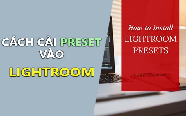 Hướng dẫn sử dụng Preset trong Adobe Lightroom đơn giản nhất