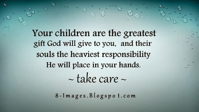 Your Children Are The Greatest Gift God Will Give To You And Their