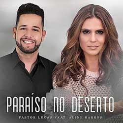 Paraíso do Deserto - Pastor Lucas feat. Aline Barros