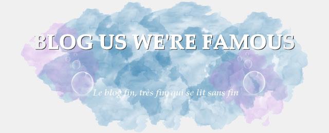 http://bloguswerefamous.blogspot.fr/