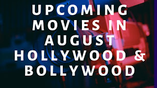 latest-upcoming-movies-in-august-bollywood-hollywood