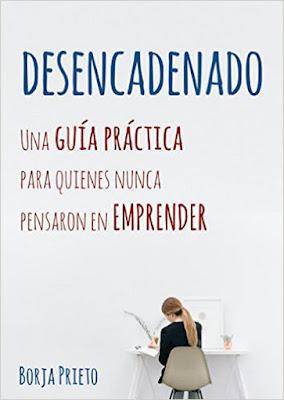 LIBRO - Desencadenado : Borja Prieto (30 Mayo 2016) | ECONOMIA & EMPRESA Una guía práctica para quienes nunca pensaron en emprender Edición digital ebook kindle | Comprar en Amazon España