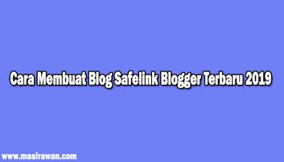 Cara Membuat Blog Safelink Blogger Terbaru 2019