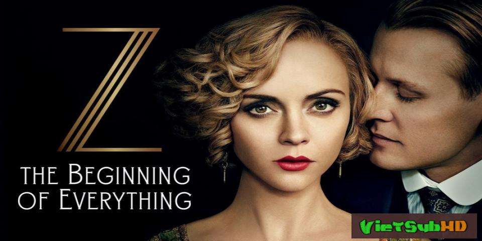 Phim Z: Khởi Nguyên Hoàn Tất (10/10) VietSub HD   Z: The Beginning Of Everything 2015