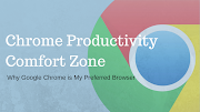 Productivity Comfort Zone: Why Google Chrome is My Preferred Browser