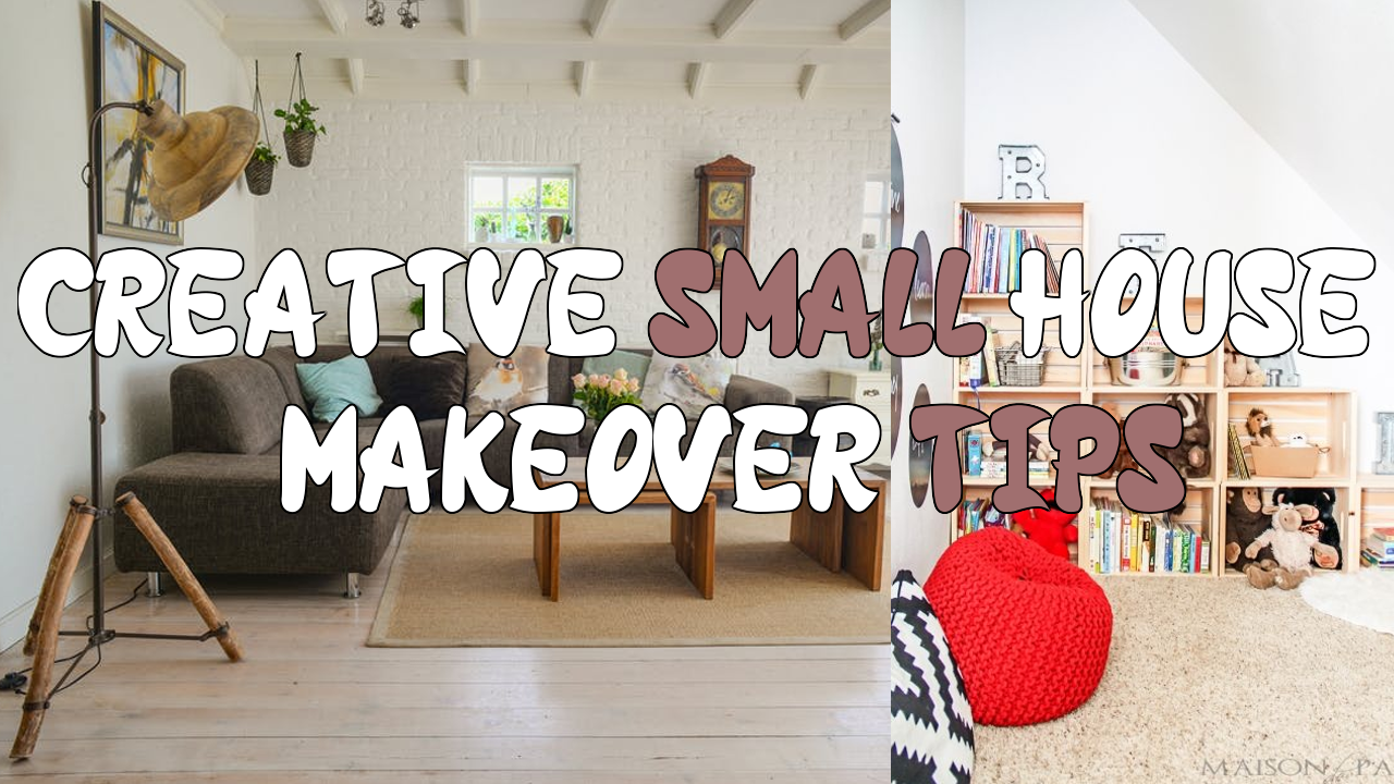 Creative Small House Makeover Tips