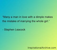 Man In Love Quotes:many a man in love with a dimple makes the mistake of marrying the whole;e girls.