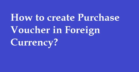 How to Enter Import Purchase in Tally with Foreign Currency?