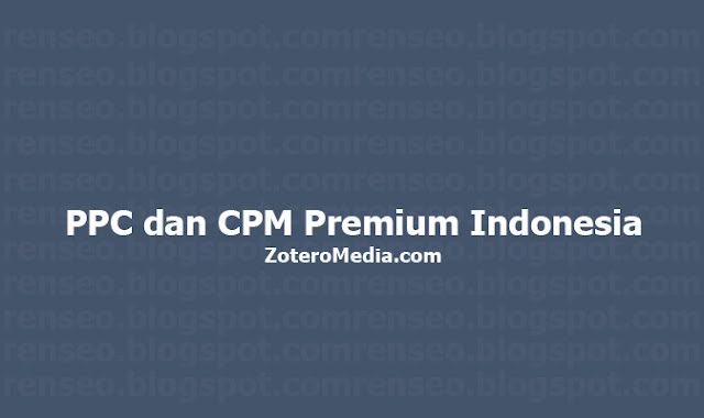 Zoteromedia.com PPC dan CPM Premium Indonesia - referensi untuk kalian yang ingin mencari uang dari blog dengan ppc dan cpm premium di indonesia dengan rate pembayaran yang tinggi.