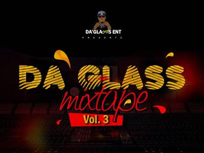 DOWNLOAD MIXTAPE: 3PLE7DJ - Da'Glass Mixtape Vol. 3 || @3ple7dj