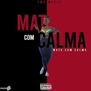 TMX Music - Mata Com Calma