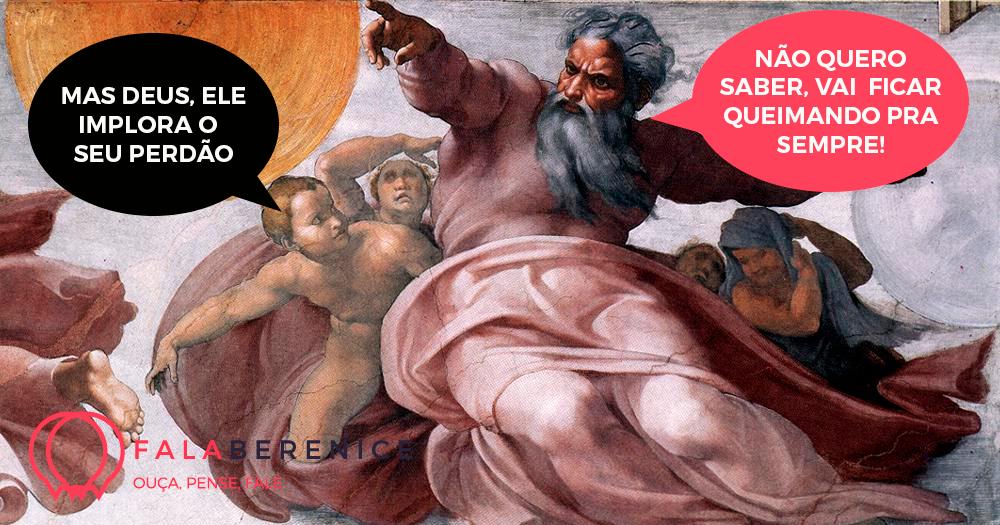 Deus mata e coloca no inferno pra sempre? Não faz sentido