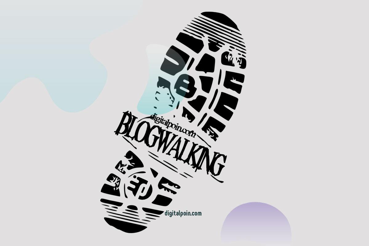 Blogwalking : Cara Sederhana Membesarkan & Membuat Blog Terkenal