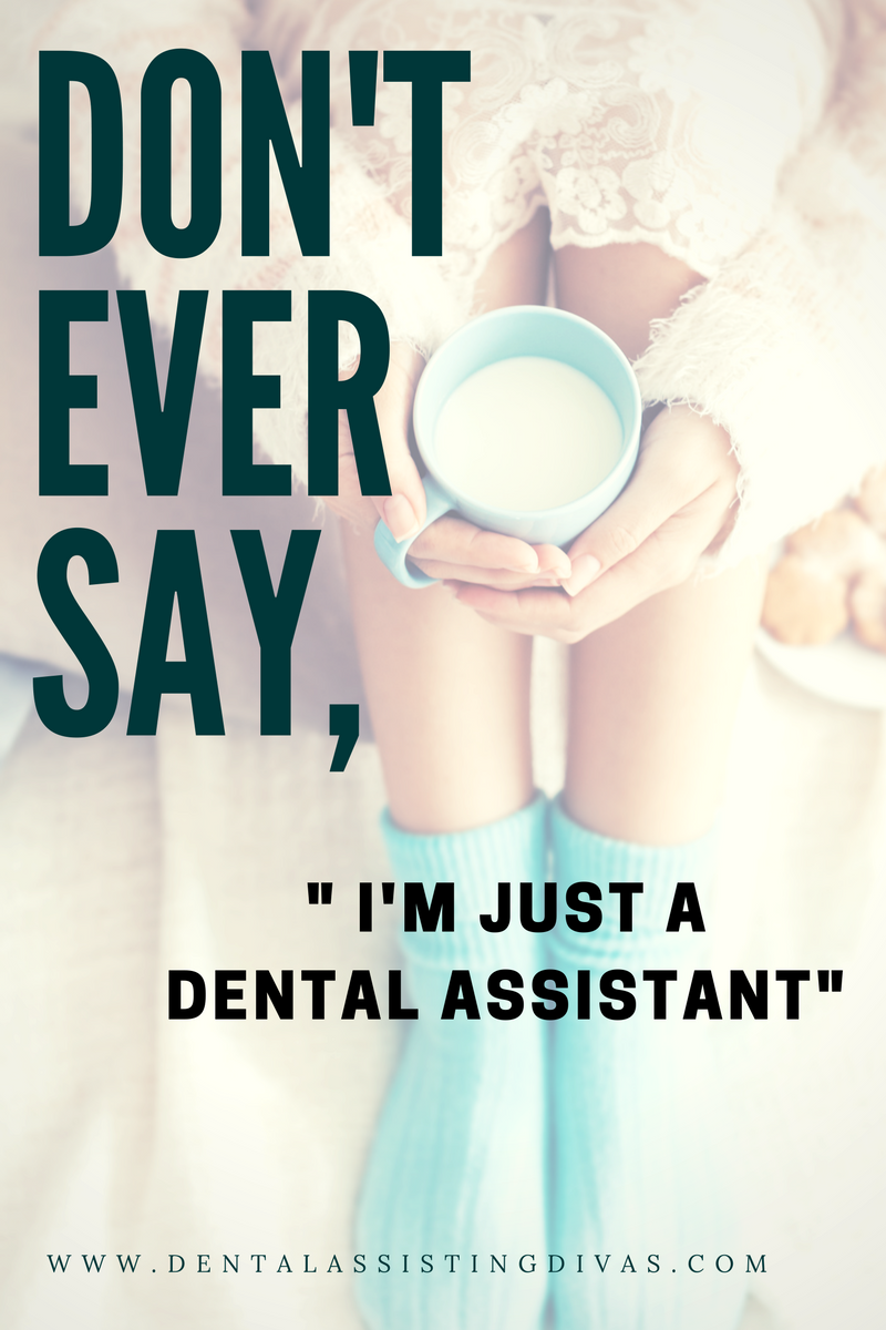 Dental assisting divas dont ever say im just a dental assistant dental assistants play a key role in the dental office never underestimate your role solutioingenieria Images