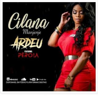 Cilana Manjenje - Ardeu (Feat. Pérola)