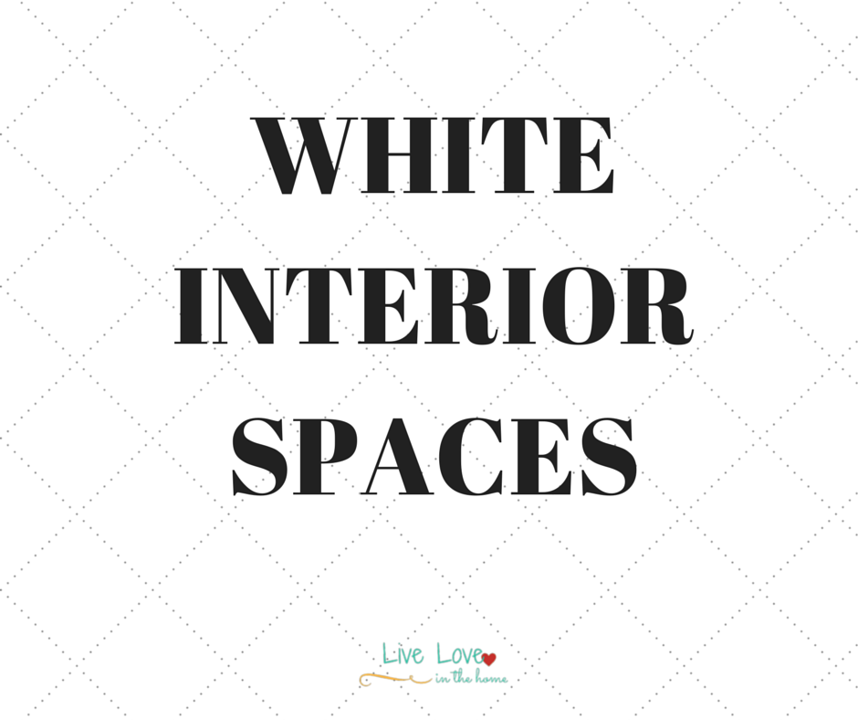 White Interior Spaces | Live Love in the Home