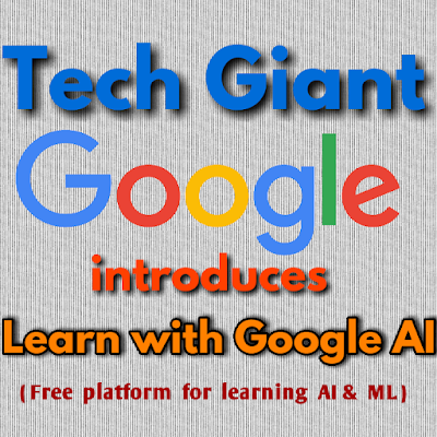 Learn with Google AI - Free Training of Machine Learning and Artificial Intelligence by Google