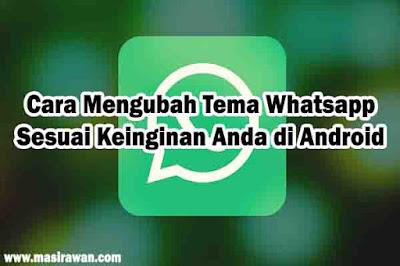 Cara Mengubah Tema Whatsapp Sesuai Keinginan Anda di Android