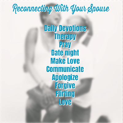 Reconnecting with your spouse: daily devotions, therapy, pray, date night, make love, communicate, apologize, forgive, flirting, love